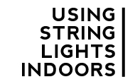 Using String Lights Indoors