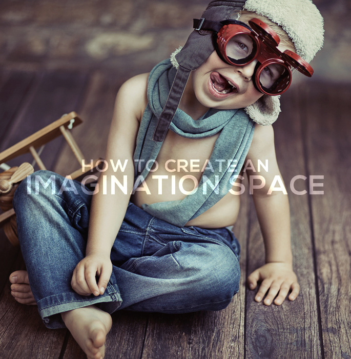 How To Create An Imagination Space at Home